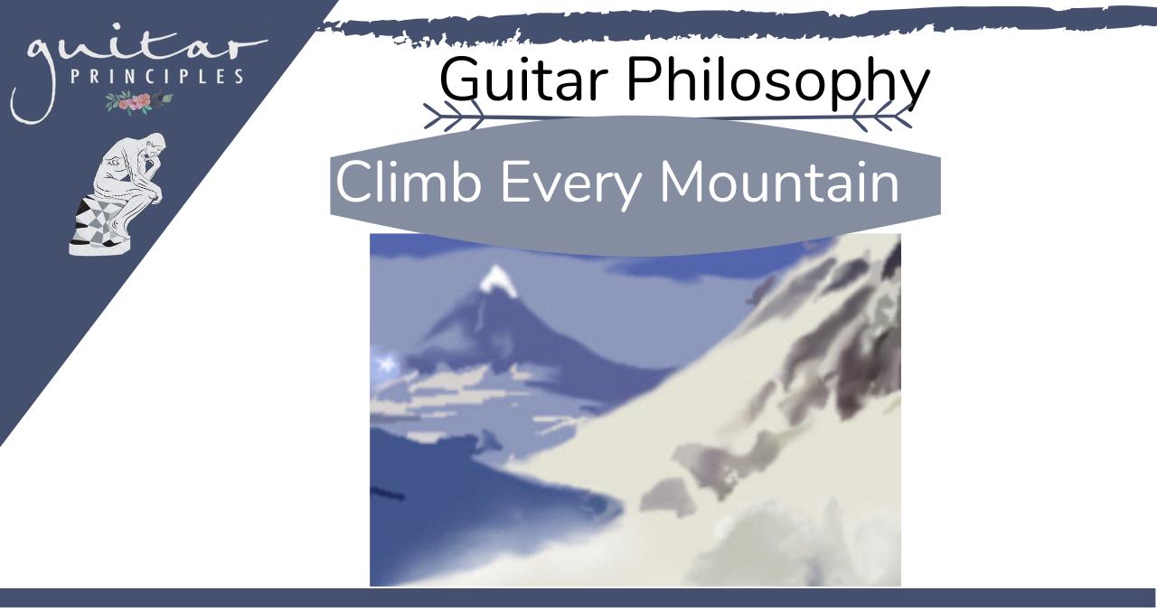 guitar philosophy climb every mountain